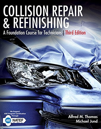 Textbook: Collision Repair and Refinishing: A Foundation Course for Technicians (3rd Edition) by Alfred Thomas