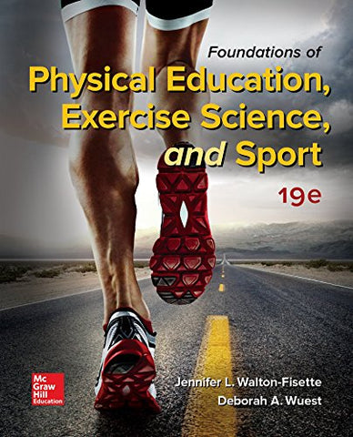 Textbook: Foundations of Physical Education, Exercise Science, and Sport (19th Edition) by Jennifer L. Walton-Fisette