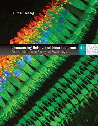 Textbook: Discovering Behavioral Neuroscience: An Introduction to Biological Psychology (4th Edition) by Laura Freberg