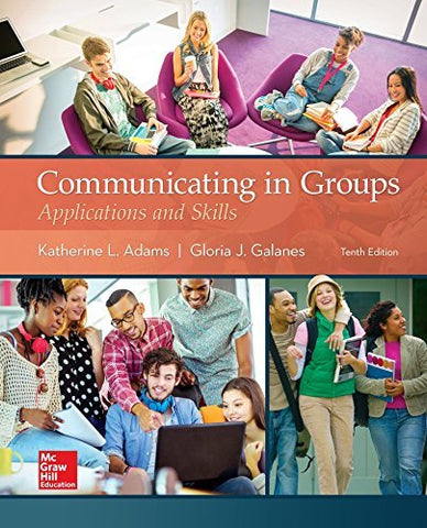 Textbook: Communicating in Groups: Applications and Skills (10th Edition) by Adams, Katherine L.