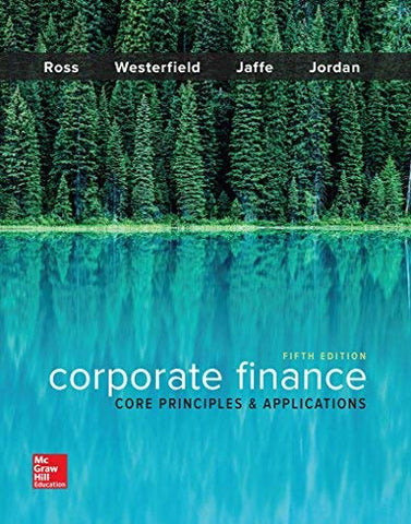 Textbook: Corporate Finance: Core Principles and Applications (5th Edition) by Ross, Stephen A.