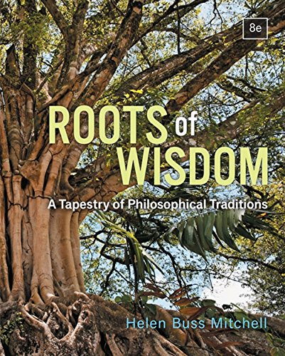 Textbook: Roots of Wisdom: A Tapestry of Philosophical Traditions (8th Edition) by Helen Buss Mitchell