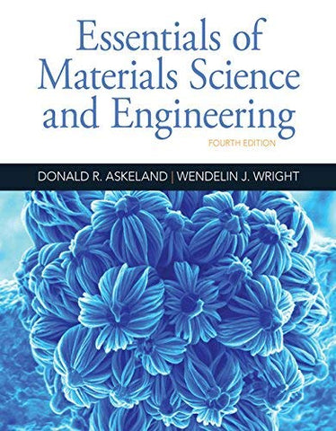 Textbook: Essentials of Materials Science and Engineering (4th Edition) by Donald R. Askeland