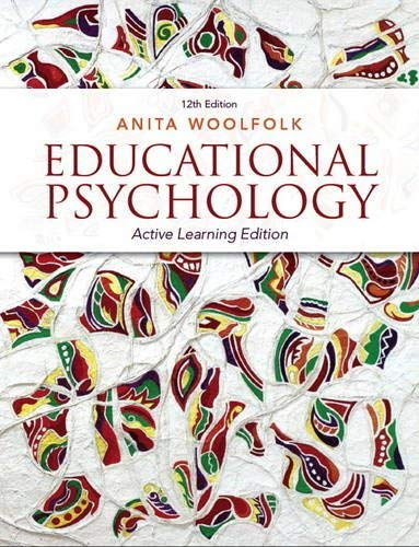 Textbook: Educational Psychology: Active Learning Edition (12th Edition) by Woolfolk, Anita