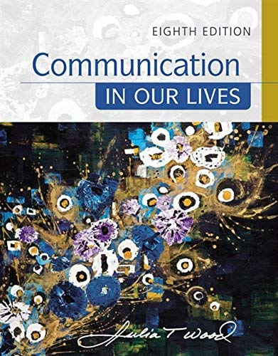 Textbook: Communication in Our Lives (MindTap Course List) by Wood, Julia T.