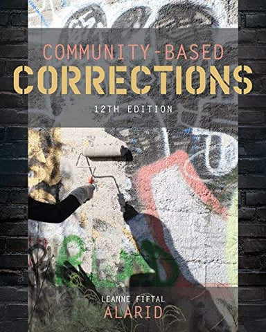 Textbook: Community-Based Corrections (12th Edition) by Alarid, Leanne Fiftal