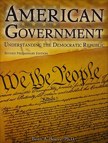 Textbook: American Government Understanding the Deomcratic Republic (Revised, Preliminary Edition) by Bearry, Brian A.