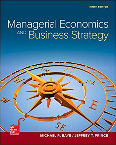 Textbook: Managerial Economics & Business Strategy (9th Edition) by Michael Baye