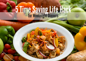 5 Time Saving Life Hacks for Weeknight Dinners