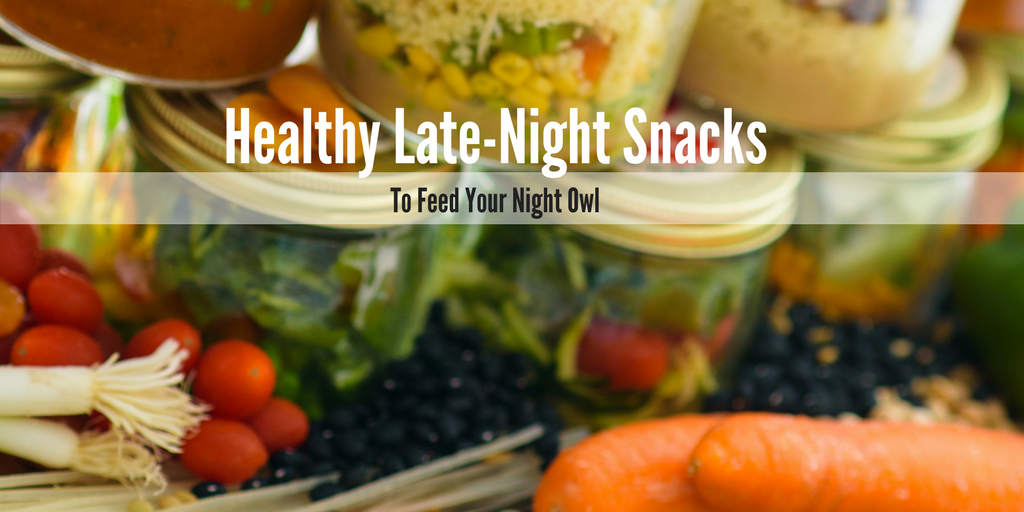 Healthy Late Night Snacks to Feed Your Night Owl