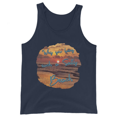 Why You Such a Salty Beach- Unisex  Tank Top