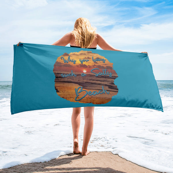 Why You Such a Salty Beach- Beach Towel