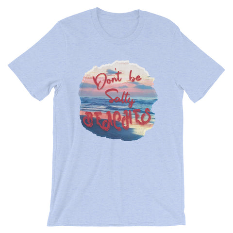 Don't Be Salty Beaches- Short-Sleeve Unisex T-Shirt