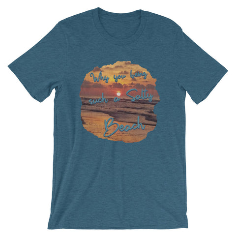 Why You Such a Salty Beach- Short-Sleeve Unisex T-Shirt