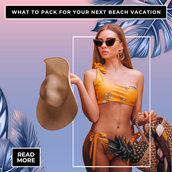 What To Pack For Your Next Beach Vacation
