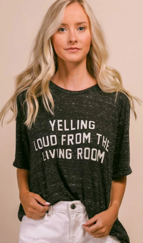 YELLING LOUD FROM THE LIVING ROOM TEE