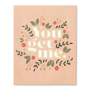 You Get Me! Greeting Card by Compendium - D & D Collectibles