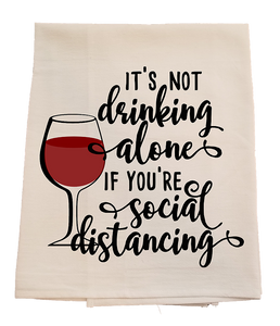 "Flower Sack Dish Towel ""It's Not Drinking Alone If You're Social Distancing"""