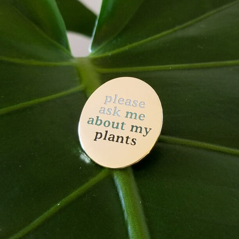 Please Ask Me About My Plants Pin • Hemleva