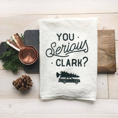 You Serious Clark? Flour Sack Towel • Kitch Studio