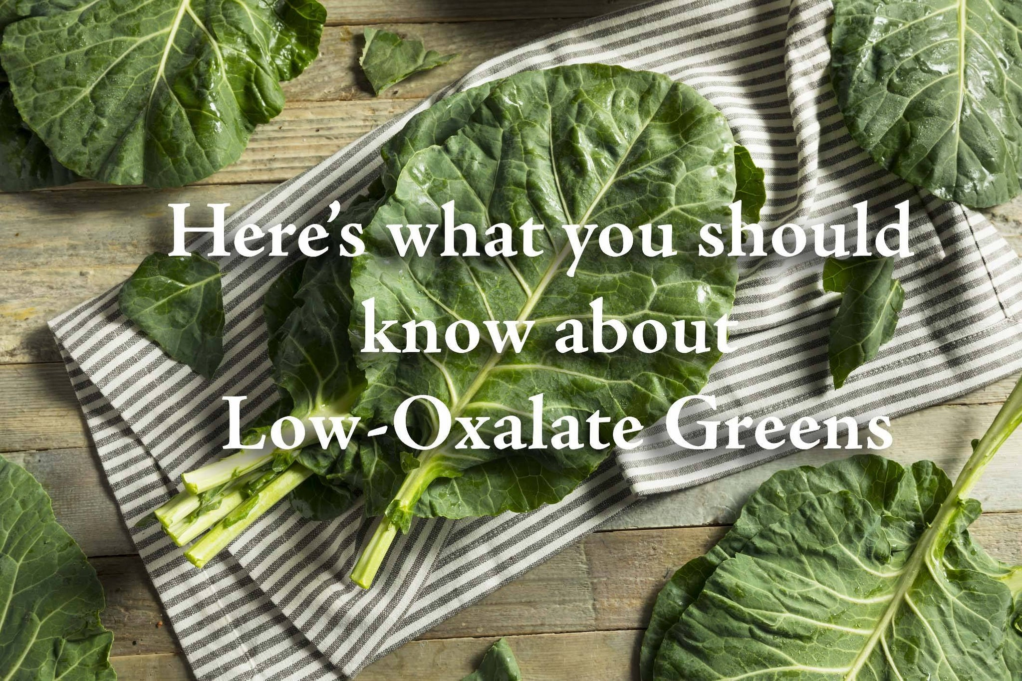 Here's What You Should Know About Low-Oxalate Greens!