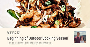 Week 12: Beginning of Outdoor Cooking Season