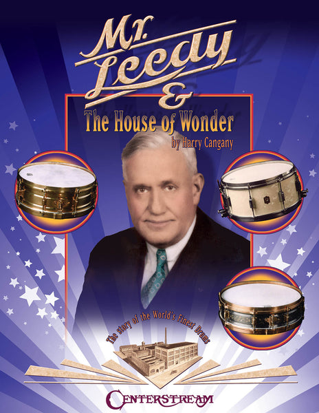 Mr. Leedy and the House of Wonder: The Story of the World's Finest Drums
