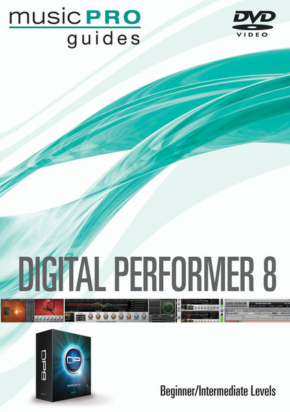 Digital Performer 8: Beginner/Intermediate Level Music Pro Guides Series