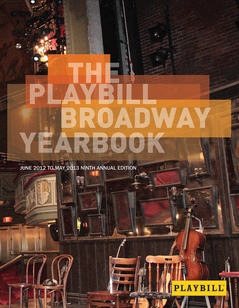 The Playbill Broadway Yearbook: June 2012 to May 2013: Ninth Annual Edition