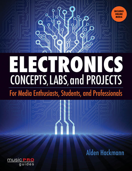 Electronics Concepts, Labs, and Projects: For Media Enthusiasts, Students, and Professionals