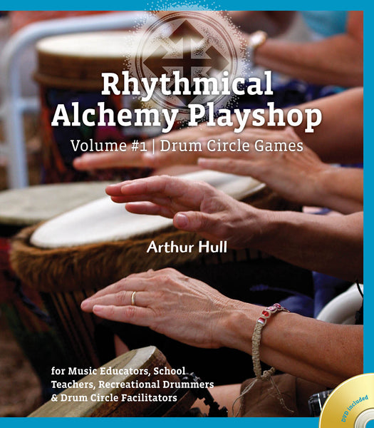 Rhythmical Alchemy Playshop - Volume #1: Drum Circle Games
