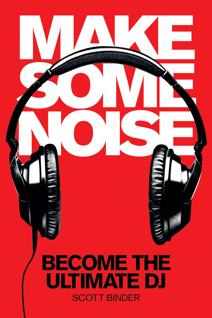 Make Some Noise: Become the Ultimate DJ