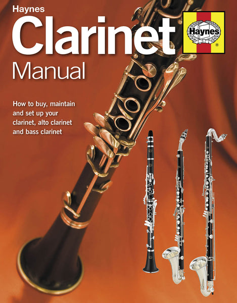 Clarinet Manual: How to Buy, Maintain and Set Up Your Clarinet, Alto Clarinet and Bass Clarinet