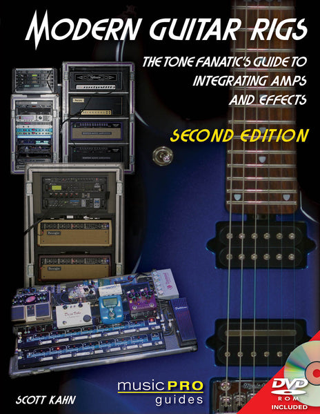 Modern Guitar Rigs: The Tone Fanatic's Guide to Integrating Amps and Effects, Second Edition