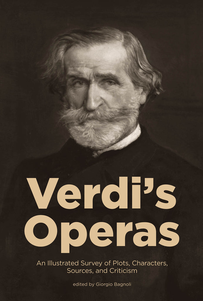 Verdi's Operas: An Illustrated Survey of Plots, Characters, Sources, and Criticism