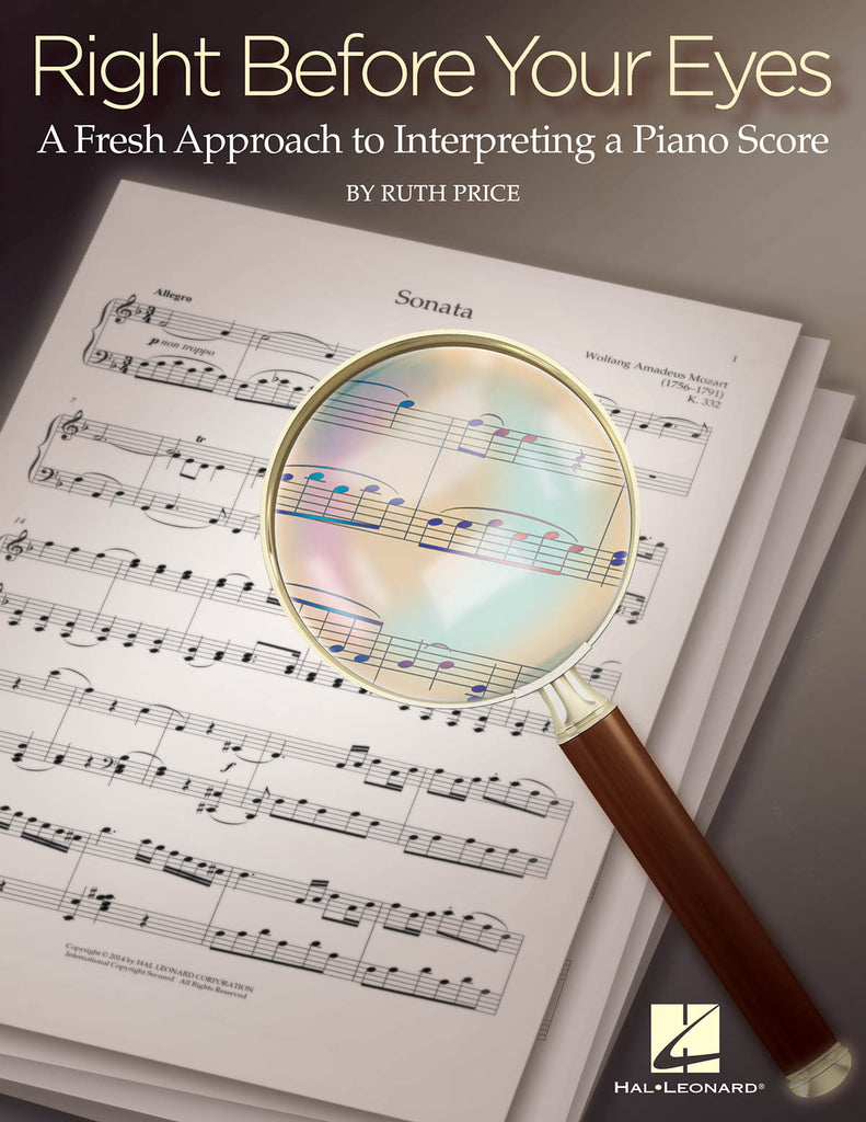 Right Before Your Eyes - A Fresh Approach to Interpreting a Piano Score