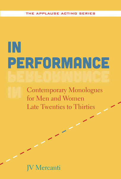 In Performance: Contemporary Monologues for Men and Women Late Twenties to Thirties