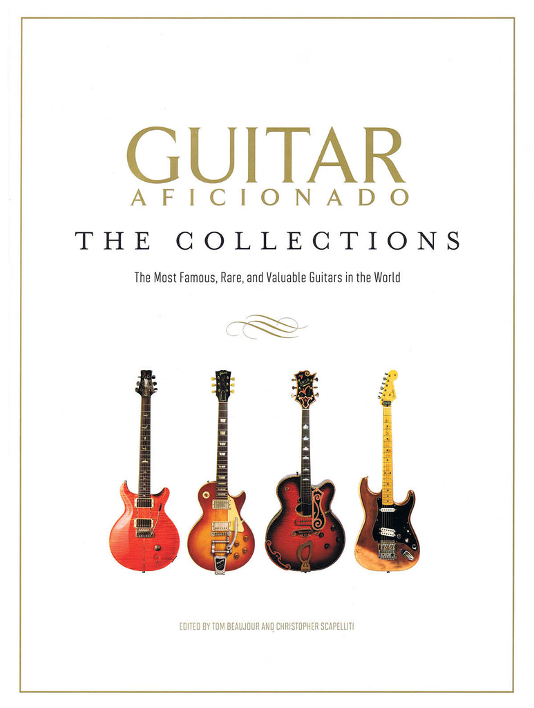 Guitar Aficionado: The Collections: The Most Famous, Rare, and Valuable Guitars in the World