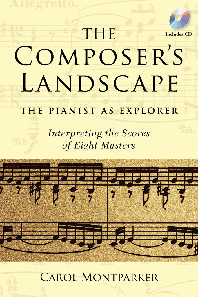 The Composer's Landscape: The Pianist as Explorer - Interpreting the Scores of Eight Masters