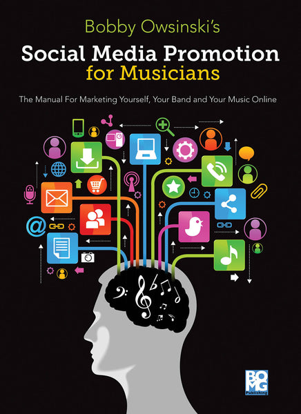 Social Media Promotion for Musicians: A Manual for Marketing Yourself, Your Band, and Your Music Online