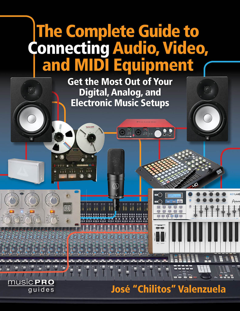 The Complete Guide to Connecting Audio, Video, and MIDI Equipment: Get the Most Out of Your Digital, Analog, and Electronic Music Setups English Edition