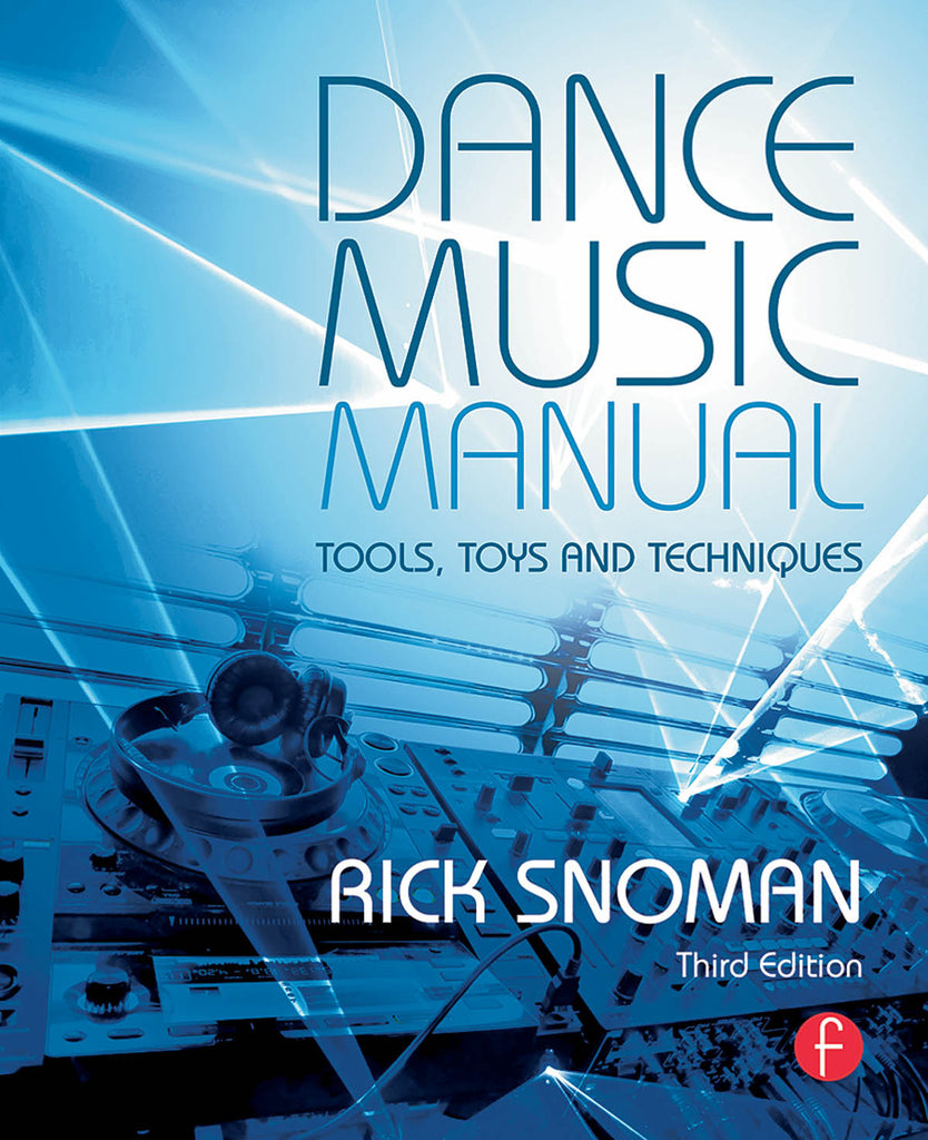 Dance Music Manual - 3rd Edition: Tools, Toys, and Techniques