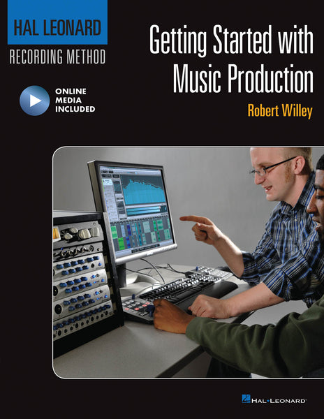 Getting Started with Music Production: Hal Leonard Recording Method
