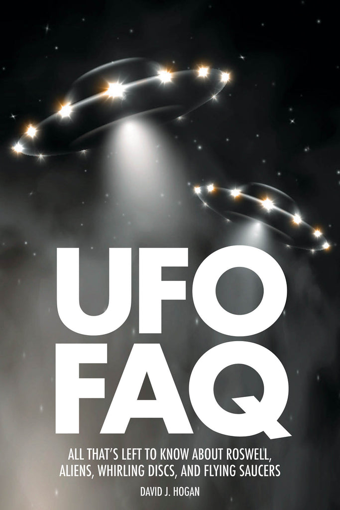UFO FAQ: All That's Left to Know About Roswell, Aliens, Whirling Disks, and Flying Saucers