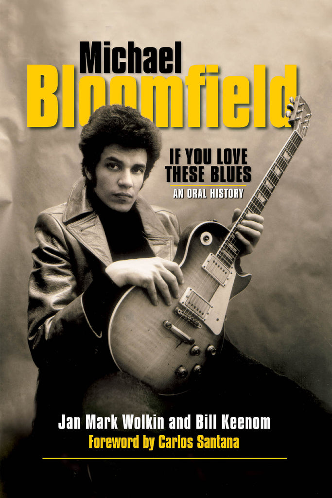 Michael Bloomfield - If You Love These Blues: An Oral History