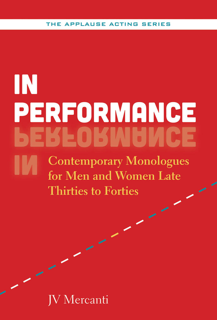 In Performance: Contemporary Monologues for Men and Women Late Thirties to Forties