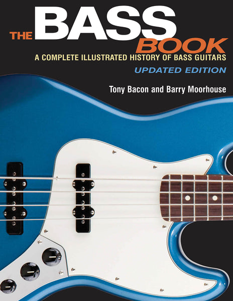 The Bass Book: A Complete Illustrated History of Bass Guitars Updated Edition