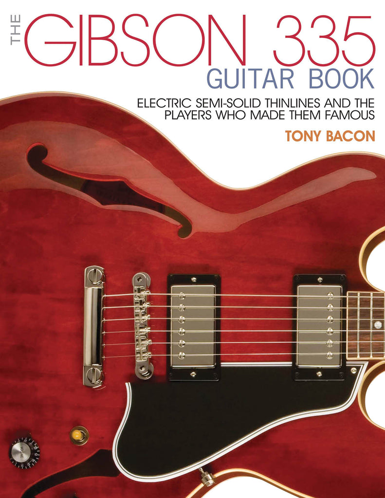 The Gibson 335 Guitar Book - Electric Semi-Solid Thinlines and the Players Who Made Them Famous