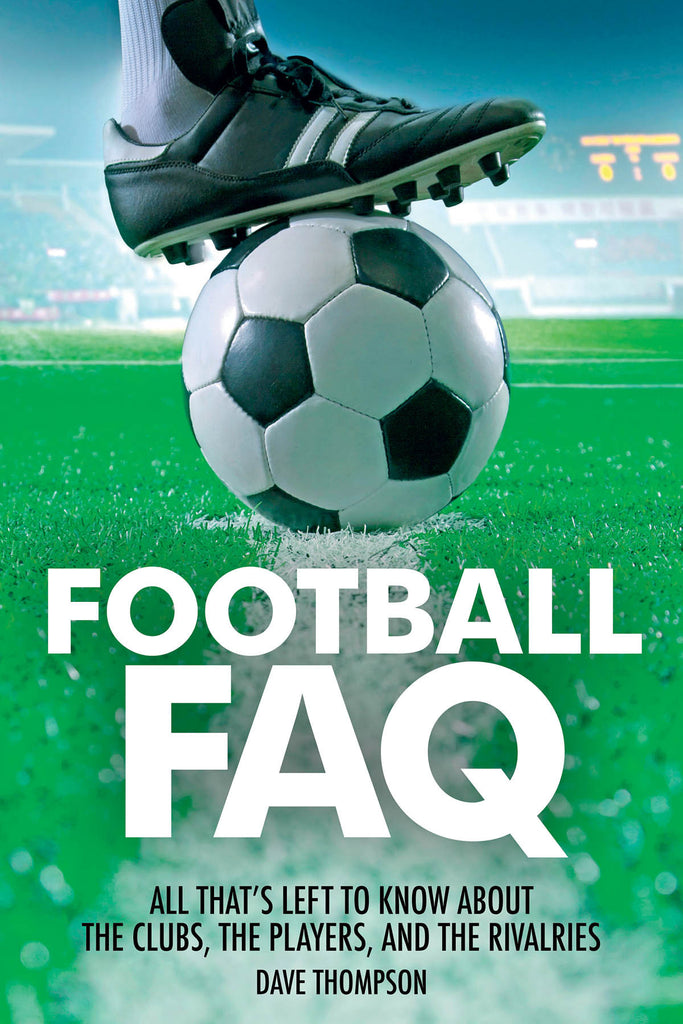 Football FAQ: All That's Left to Know About the Clubs, the Players, and the Rivalries
