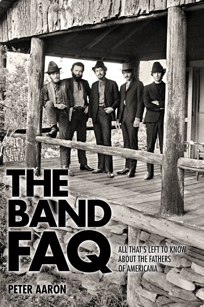 The Band FAQ - All That's Left to Know About the Fathers of Americana